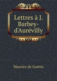 Lettres à J. Barbey-d'Aurévilly, Maurice de Guerin обложка-превью