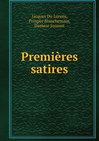 Premières satires, Jacques Du Lorens, Prosper Blanchemain, Damase Jouaust обложка-превью