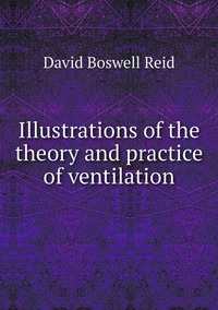Illustrations of the theory and practice of ventilation, David Boswell Reid обложка-превью