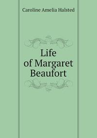 Life of Margaret Beaufort, Caroline Amelia Halsted обложка-превью