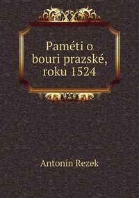 Paméti o bouri prazské, roku 1524, Antonin Rezek обложка-превью