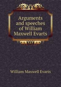Arguments and speeches of William Maxwell Evarts, William Maxwell Evarts обложка-превью