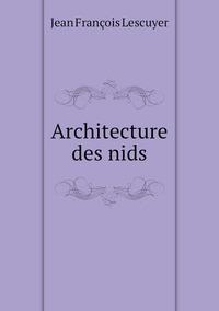 Architecture des nids, Jean Francois Lescuyer обложка-превью