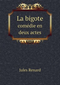La bigote: comédie en deux actes, Jules Renard обложка-превью