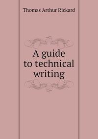 A guide to technical writing, T.A. Rickard обложка-превью