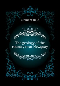The geology of the country near Newquay, Reid Clement обложка-превью