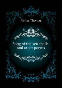 Книга под заказ: «Song of the sea shells, and other poems»