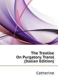 The Treatise On Purgatory. Transl (Italian Edition), Catherine обложка-превью