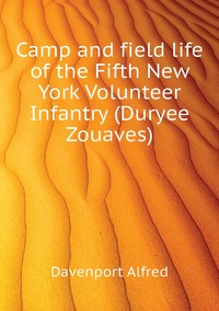 Camp and field life of the Fifth New York Volunteer Infantry (Duryee Zouaves), Davenport Alfred обложка-превью