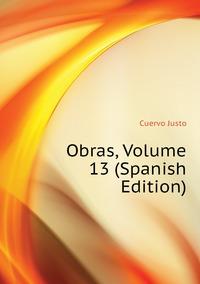 Obras, Volume 13 (Spanish Edition), Cuervo Justo обложка-превью
