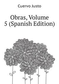 Obras, Volume 5 (Spanish Edition), Cuervo Justo обложка-превью