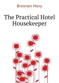 The Practical Hotel Housekeeper, Bresnan Mary обложка-превью