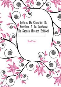 Lettres Du Chevalier De Boufflers À La Comtesse De Sabran (French Edition), Boufflers обложка-превью