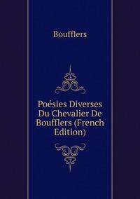 Poésies Diverses Du Chevalier De Boufflers (French Edition), Boufflers обложка-превью