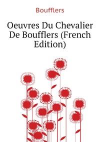 Oeuvres Du Chevalier De Boufflers (French Edition), Boufflers обложка-превью
