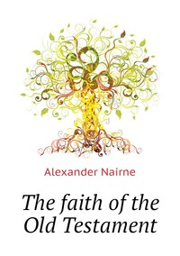 The faith of the Old Testament, Alexander Nairne обложка-превью