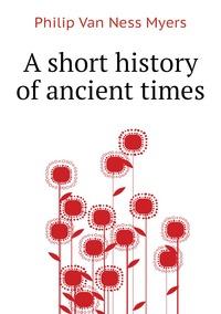 A short history of ancient times, P.V. N. Myers обложка-превью