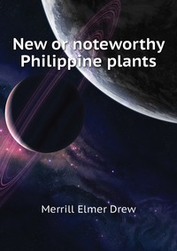 New or noteworthy Philippine plants, Merrill Elmer Drew обложка-превью