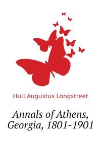 Annals of Athens, Georgia, 1801-1901, Hull Augustus Longstreet обложка-превью
