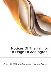 Notices Of The Family Of Leigh Of Addington, Granville William Gresham Leveson Gower обложка-превью