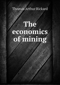 The economics of mining, T.A. Rickard обложка-превью