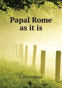 Papal Rome as it is, L. Giustiniani обложка-превью