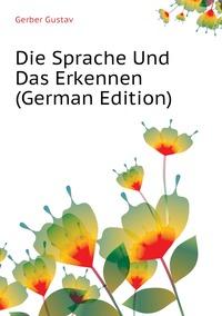 Die Sprache Und Das Erkennen (German Edition), Gerber Gustav обложка-превью