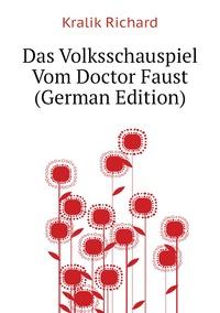 Das Volksschauspiel Vom Doctor Faust (German Edition), Kralik Richard обложка-превью