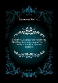 Über Die Alkalimetrische Methode Der Harnsäurebestimmung Von F.Gowland Hopkins (German Edition), Hermann Richard обложка-превью