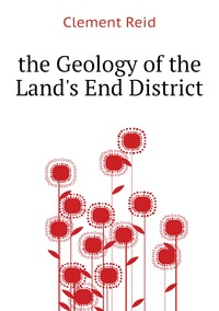 the Geology of the Land's End District, Reid Clement обложка-превью