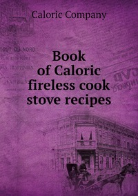 Book of Caloric fireless cook stove recipes, Caloric Company обложка-превью