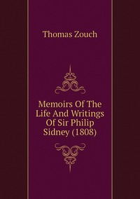 Memoirs Of The Life And Writings Of Sir Philip Sidney (1808), Thomas Zouch обложка-превью
