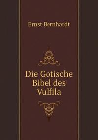 Die Gotische Bibel des Vulfila, Ernst Bernhardt обложка-превью