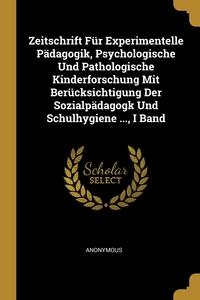Книга под заказ: «Zeitschrift Für Experimentelle Pädagogik, Psychologische Und Pathologische Kinderforschung Mit Berücksichtigung Der Sozialpädagogk Und Schulhygiene ..., I Band»