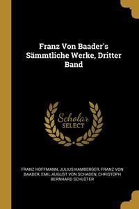 Franz Von Baader's Sämmtliche Werke, Dritter Band, Franz Hoffmann, Julius Hamberger, Franz von Baader обложка-превью