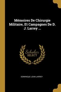 Mémoires De Chirurgie Militaire, Et Campagnes De D. J. Larrey ..., Dominique Jean Larrey обложка-превью