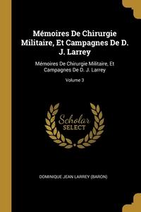 Mémoires De Chirurgie Militaire, Et Campagnes De D. J. Larrey: Mémoires De Chirurgie Militaire, Et Campagnes De D. J. Larrey; Volume 3, Dominique Jean Larrey обложка-превью