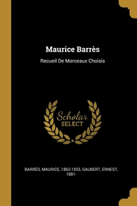 Maurice Barrès: Recueil De Morceaux Choisis, Barres Maurice 1862-1923, Gaubert Ernest 1881- обложка-превью