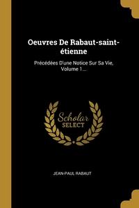 Oeuvres De Rabaut-saint-étienne: Précédées D'une Notice Sur Sa Vie, Volume 1..., Jean-Paul Rabaut обложка-превью
