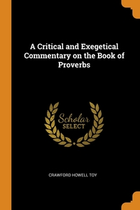 A Critical and Exegetical Commentary on the Book of Proverbs, Crawford Howell Toy обложка-превью