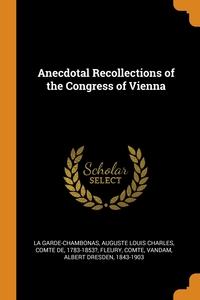 Anecdotal Recollections of the Congress of Vienna, Auguste Louis Charle La Garde-Chambonas, Comte Fleury, Albert Dresden Vandam обложка-превью