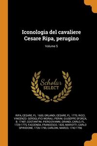 Iconologia del cavaliere Cesare Ripa, perugino; Volume 5, Cesare Ripa, Cesare Orlandi, Vincenzo Geroglifici morali Ricci обложка-превью