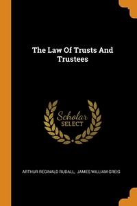 The Law Of Trusts And Trustees, Arthur Reginald Rudall, James William Greig обложка-превью