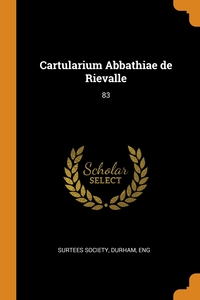 Cartularium Abbathiae de Rievalle: 83, Durham Eng Surtees Society обложка-превью