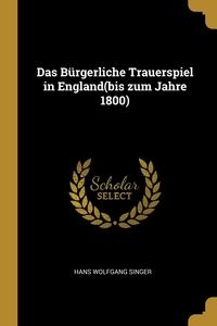 Das Bürgerliche Trauerspiel in England(bis zum Jahre 1800), Hans Wolfgang Singer обложка-превью
