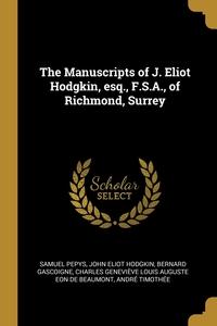 The Manuscripts of J. Eliot Hodgkin, esq., F.S.A., of Richmond, Surrey, Samuel Pepys, John Eliot Hodgkin, Bernard Gascoigne обложка-превью