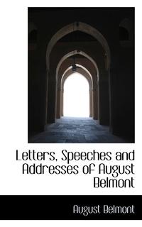 Книга под заказ: «Letters, Speeches and Addresses of August Belmont»