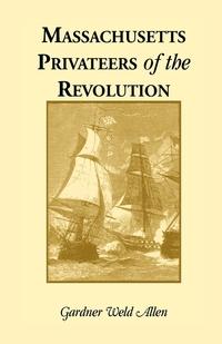 Massachusetts Privateers of the Revolution, Gardner Weld Allen обложка-превью