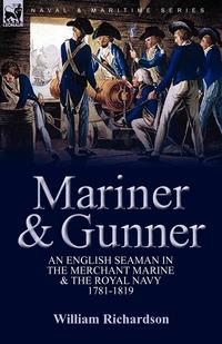 Mariner & Gunner: an English Seaman in the Merchant Marine & The Royal Navy, 1781-1819, William Richardson обложка-превью