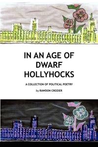Книга под заказ: «In an Age of Dwarf Hollyhocks»